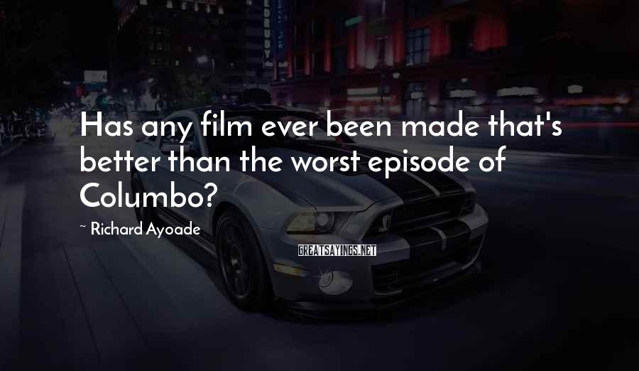 Richard Ayoade Sayings: Has any film ever been made that's better than the worst episode of Columbo?