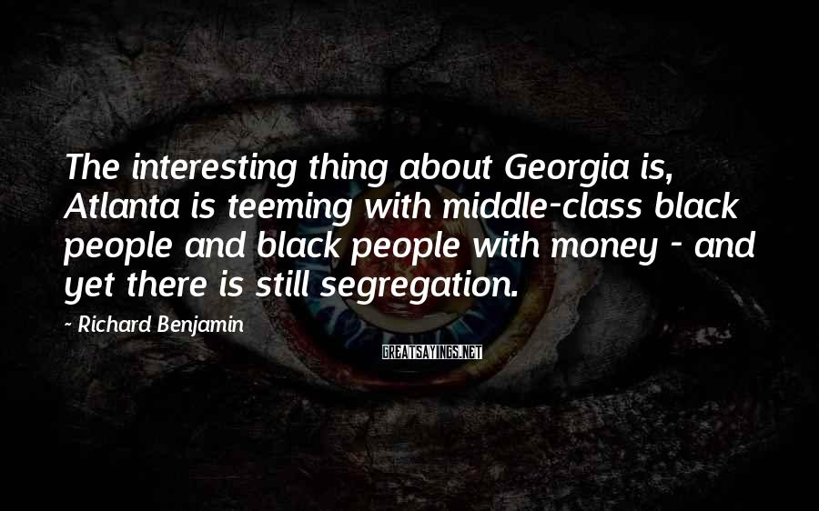 Richard Benjamin Sayings: The interesting thing about Georgia is, Atlanta is teeming with middle-class black people and black