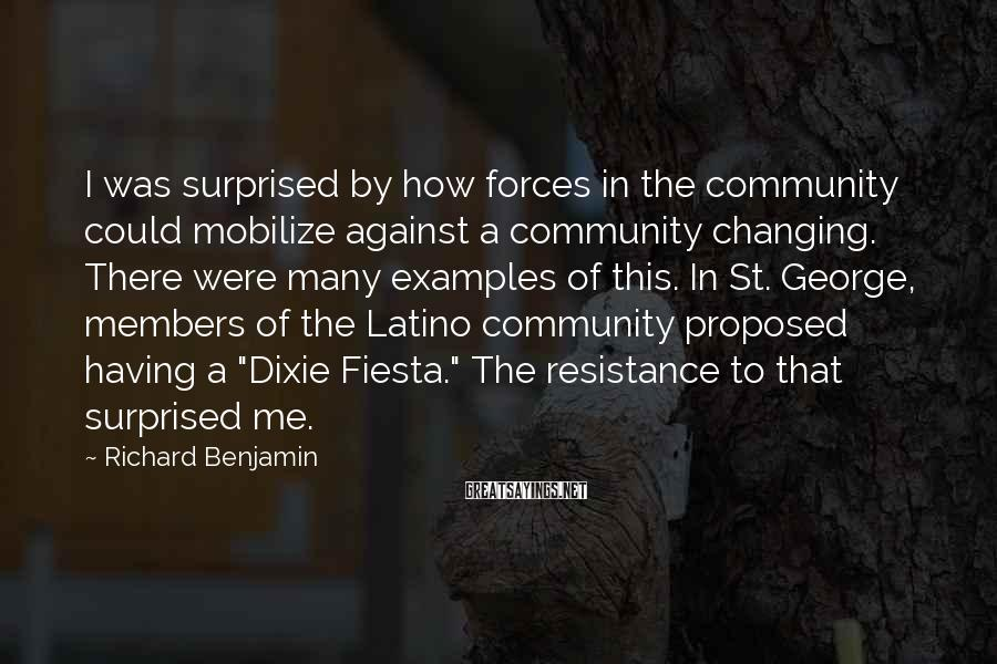 Richard Benjamin Sayings: I was surprised by how forces in the community could mobilize against a community changing.