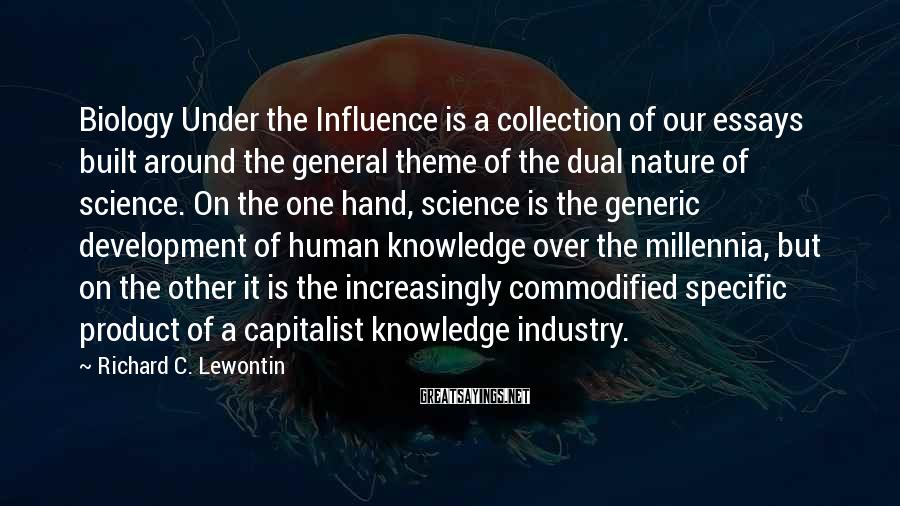 Richard C. Lewontin Sayings: Biology Under the Influence is a collection of our essays built around the general theme