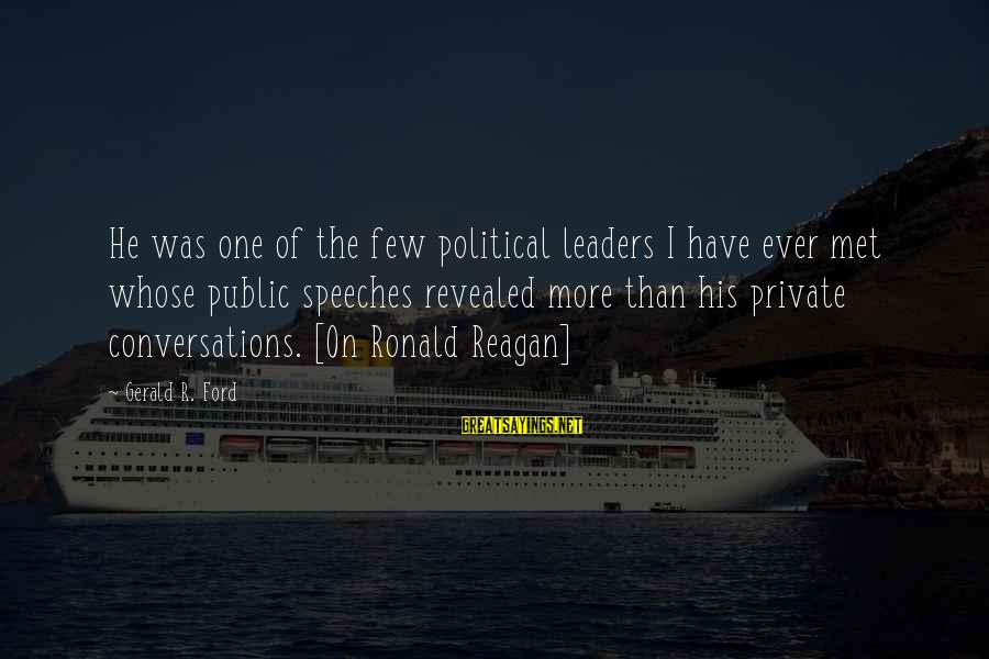 Richard Eberhart Sayings By Gerald R. Ford: He was one of the few political leaders I have ever met whose public speeches