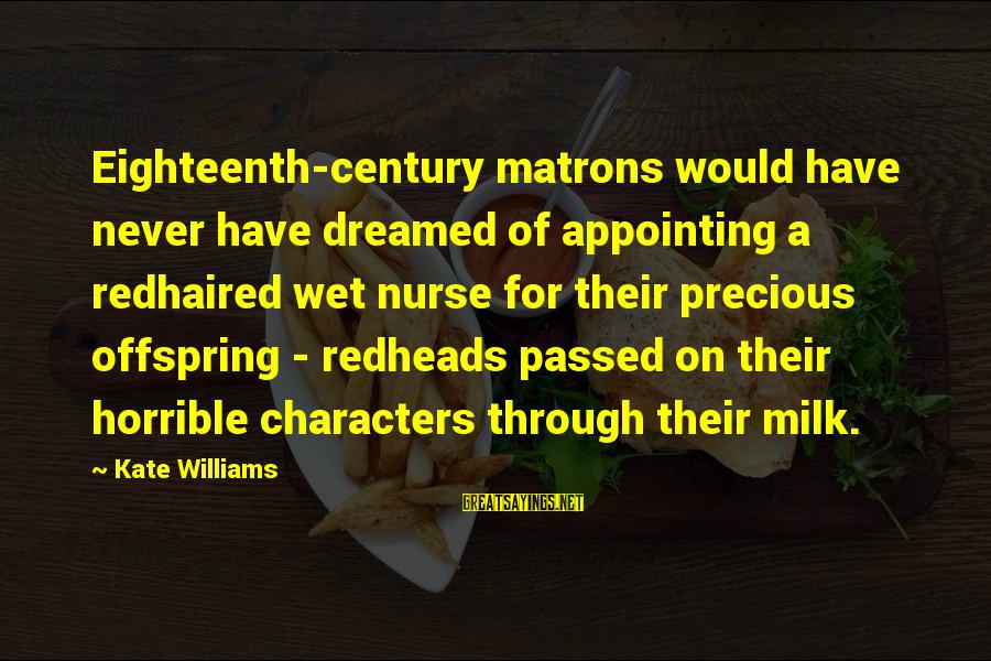 Richard Eberhart Sayings By Kate Williams: Eighteenth-century matrons would have never have dreamed of appointing a redhaired wet nurse for their