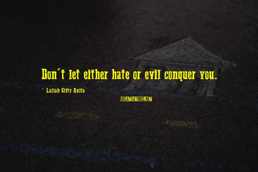 Richard Eberhart Sayings By Lailah Gifty Akita: Don't let either hate or evil conquer you.