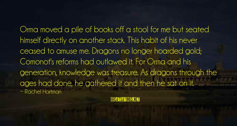 Richard Eberhart Sayings By Rachel Hartman: Orma moved a pile of books off a stool for me but seated himself directly