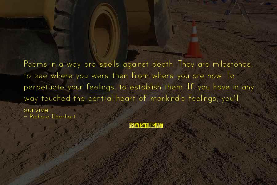 Richard Eberhart Sayings By Richard Eberhart: Poems in a way are spells against death. They are milestones, to see where you