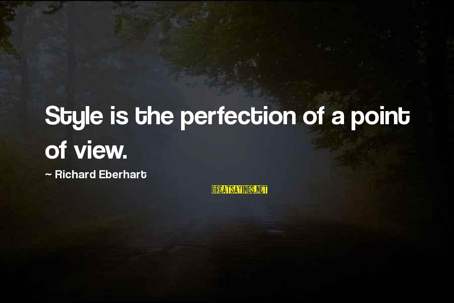 Richard Eberhart Sayings By Richard Eberhart: Style is the perfection of a point of view.
