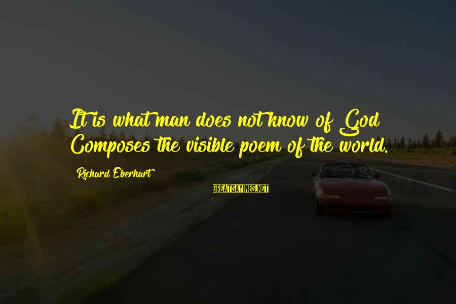 Richard Eberhart Sayings By Richard Eberhart: It is what man does not know of God Composes the visible poem of the