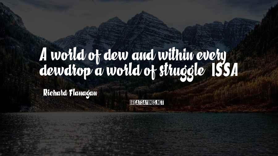 Richard Flanagan Sayings: A world of dew and within every dewdrop a world of struggle. ISSA
