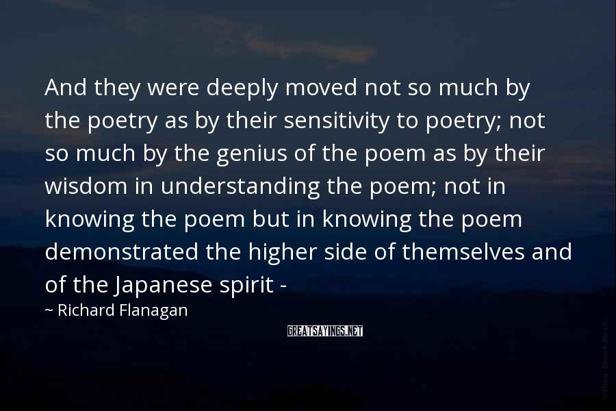 Richard Flanagan Sayings: And they were deeply moved not so much by the poetry as by their sensitivity