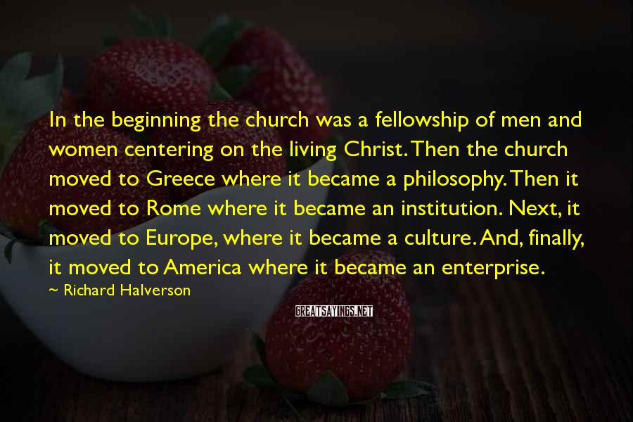 Richard Halverson Sayings: In the beginning the church was a fellowship of men and women centering on the