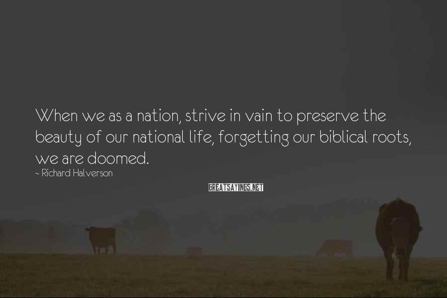 Richard Halverson Sayings: When we as a nation, strive in vain to preserve the beauty of our national