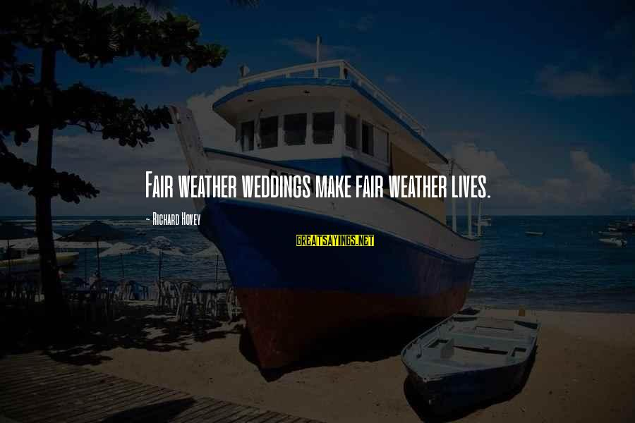 Richard Hovey Sayings By Richard Hovey: Fair weather weddings make fair weather lives.