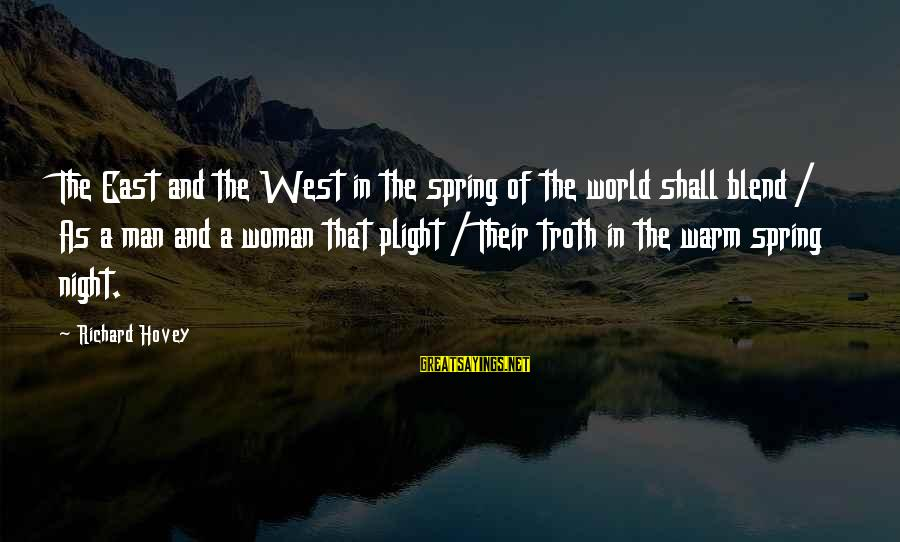 Richard Hovey Sayings By Richard Hovey: The East and the West in the spring of the world shall blend / As