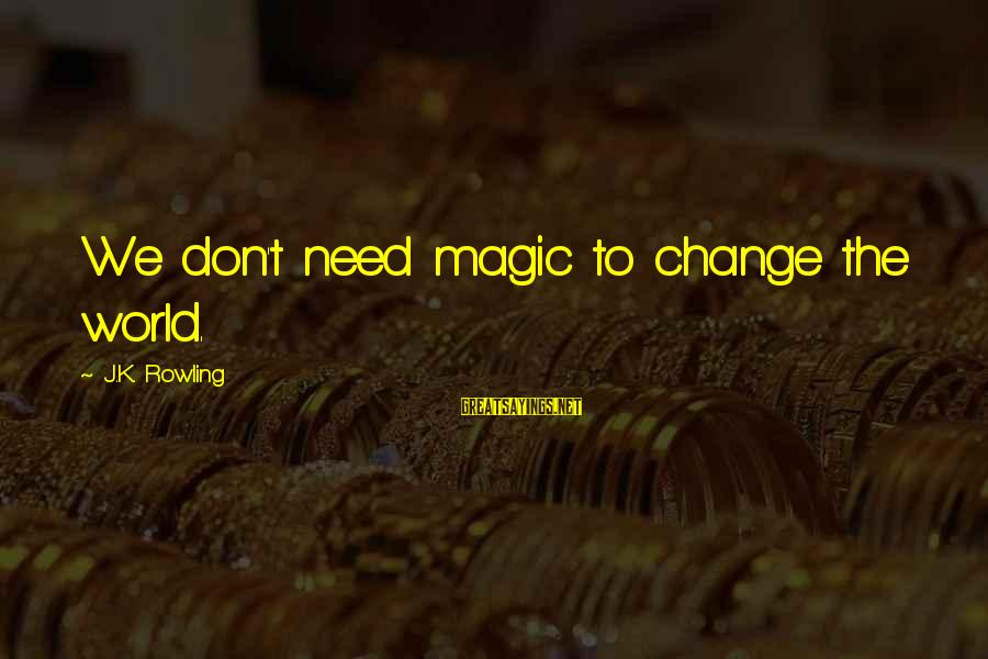 Richard Ii Play Famous Sayings By J.K. Rowling: We don't need magic to change the world.