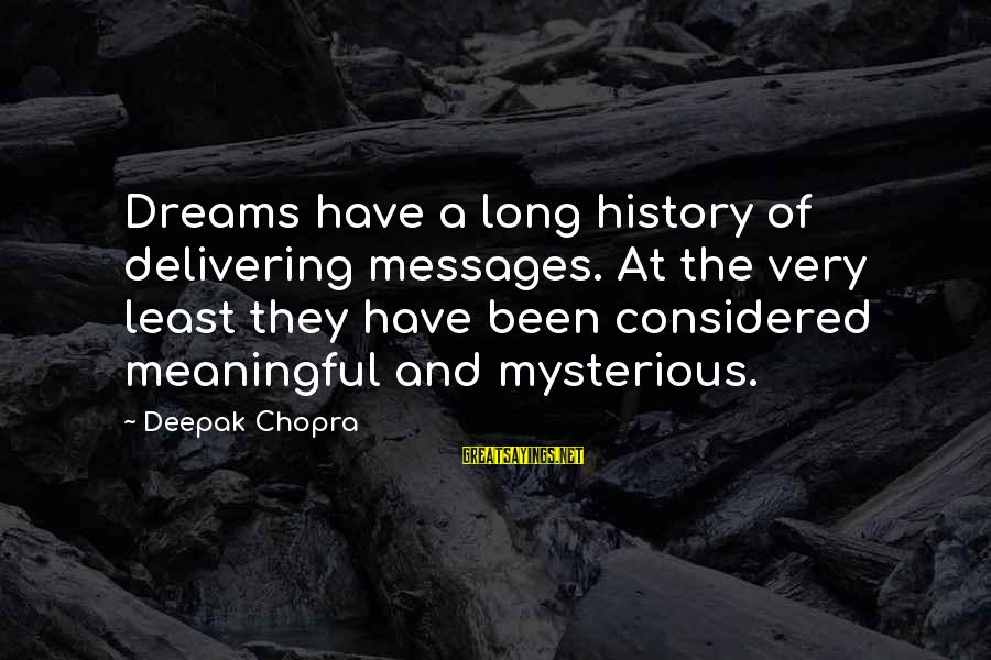 Richard Kogan Sayings By Deepak Chopra: Dreams have a long history of delivering messages. At the very least they have been