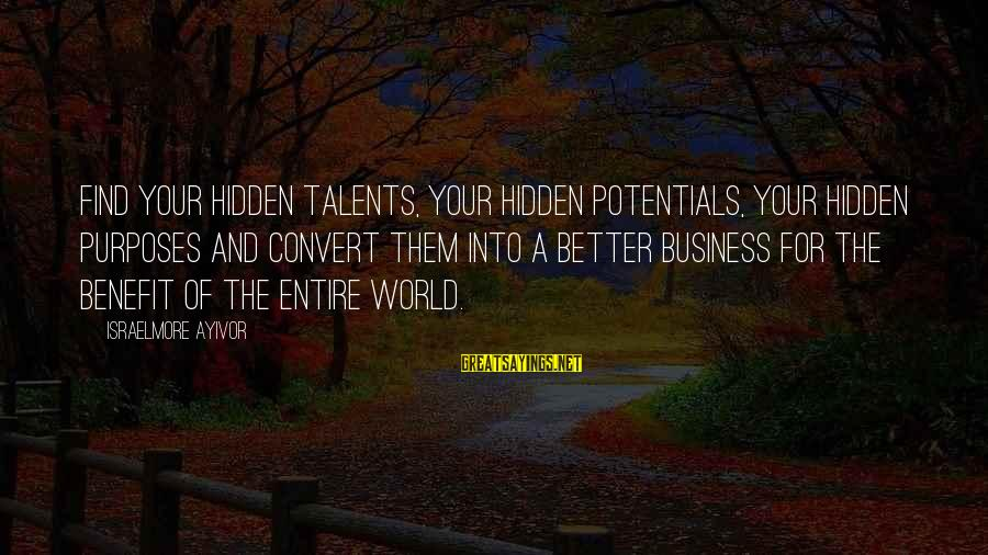 Richard Kogan Sayings By Israelmore Ayivor: Find your hidden talents, your hidden potentials, your hidden purposes and convert them into a