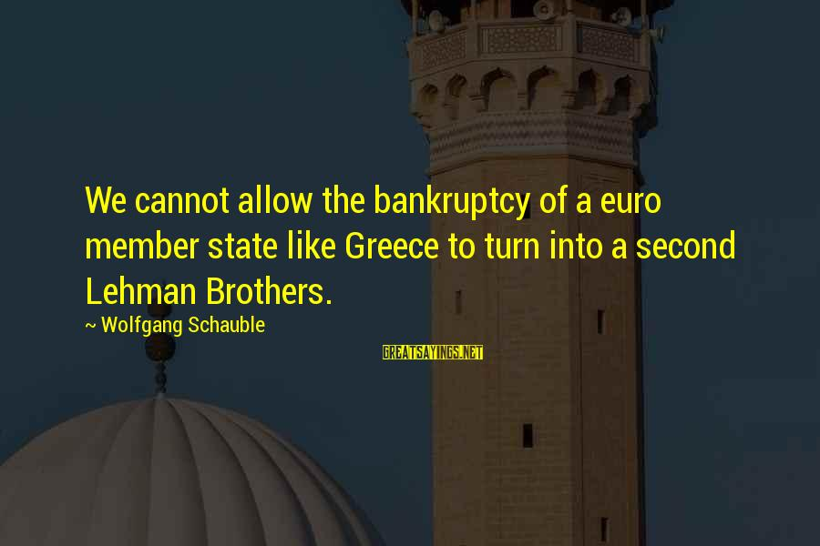 Richard Kogan Sayings By Wolfgang Schauble: We cannot allow the bankruptcy of a euro member state like Greece to turn into