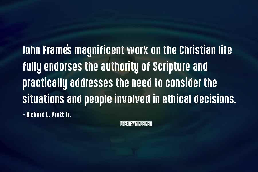 Richard L. Pratt Jr. Sayings: John Frame's magnificent work on the Christian life fully endorses the authority of Scripture and