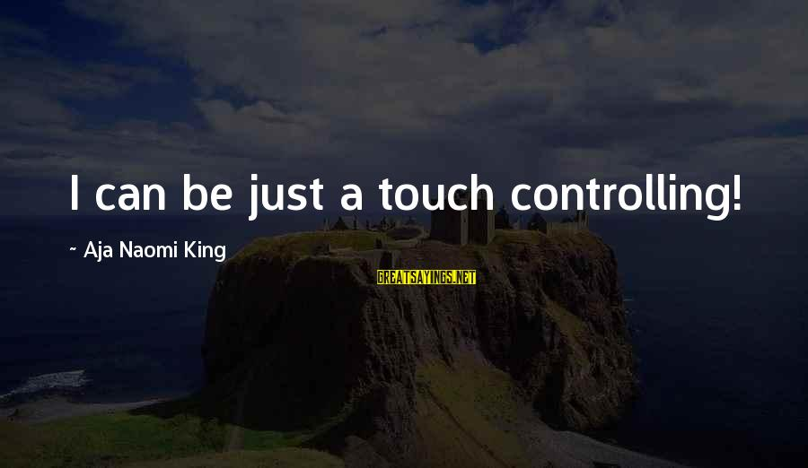 Richard Lionheart Sayings By Aja Naomi King: I can be just a touch controlling!