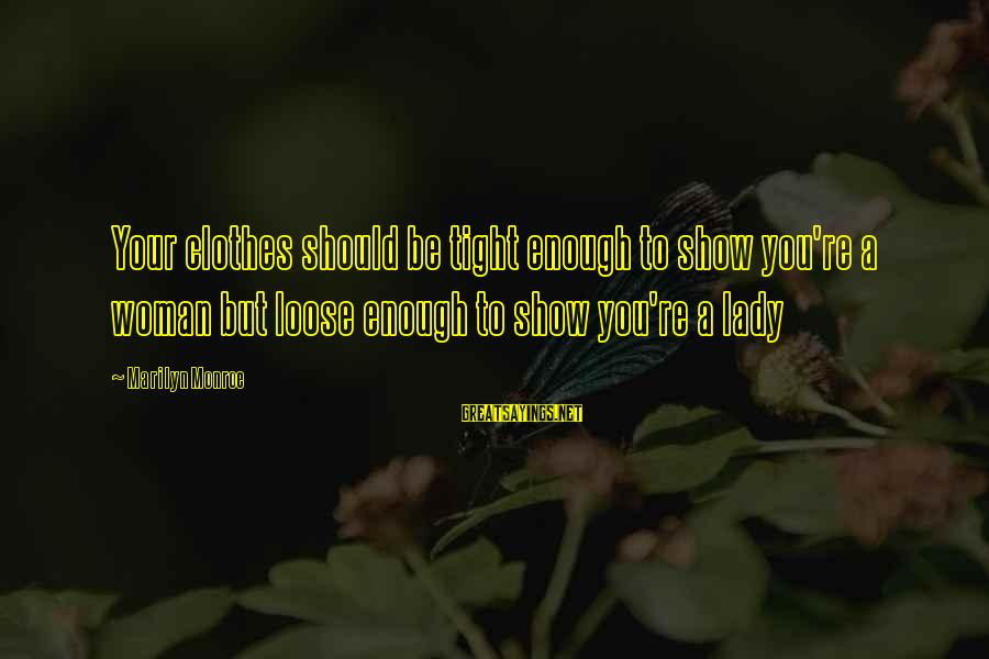 Richard Lionheart Sayings By Marilyn Monroe: Your clothes should be tight enough to show you're a woman but loose enough to