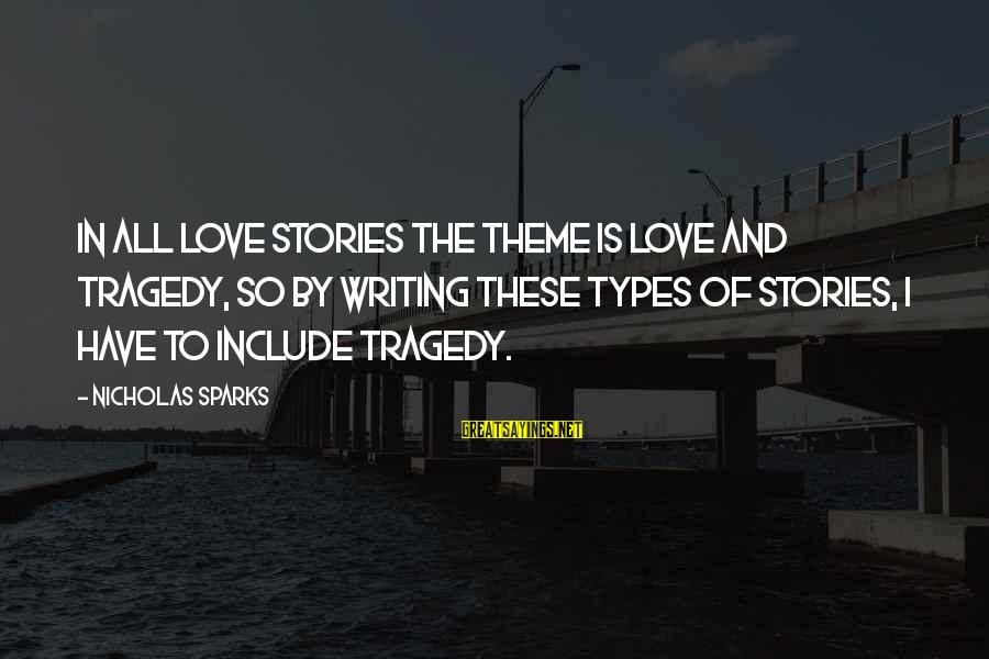 Richard Lionheart Sayings By Nicholas Sparks: In all love stories the theme is love and tragedy, so by writing these types