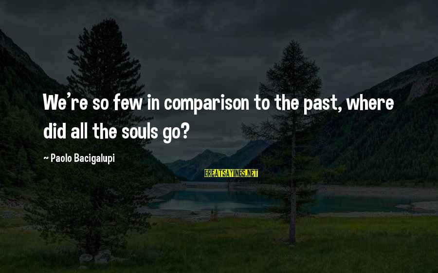 Richard Lionheart Sayings By Paolo Bacigalupi: We're so few in comparison to the past, where did all the souls go?