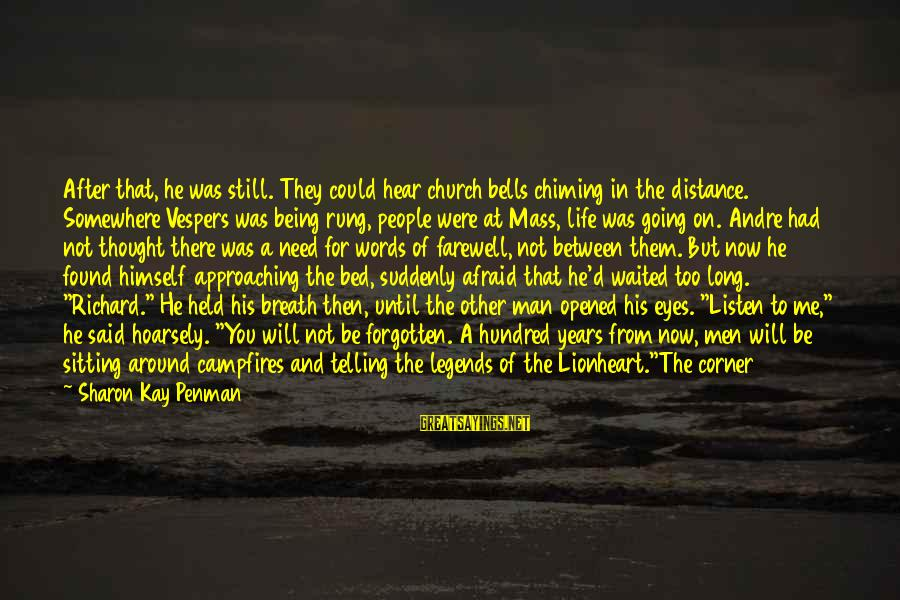 Richard Lionheart Sayings By Sharon Kay Penman: After that, he was still. They could hear church bells chiming in the distance. Somewhere