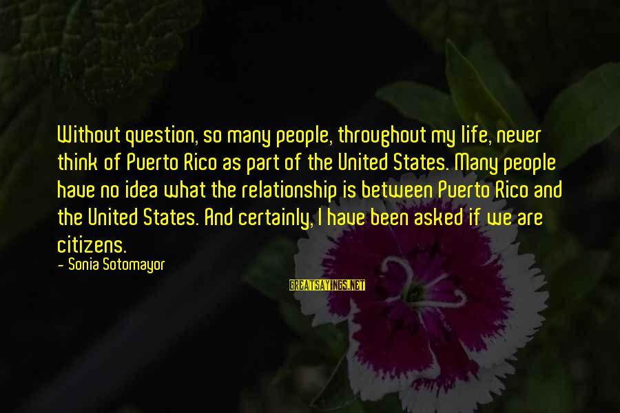 Richard Lionheart Sayings By Sonia Sotomayor: Without question, so many people, throughout my life, never think of Puerto Rico as part