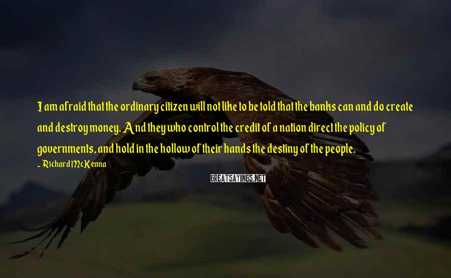 Richard McKenna Sayings: I am afraid that the ordinary citizen will not like to be told that the