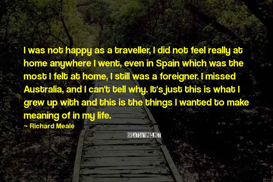 Richard Meale Sayings: I was not happy as a traveller, I did not feel really at home anywhere