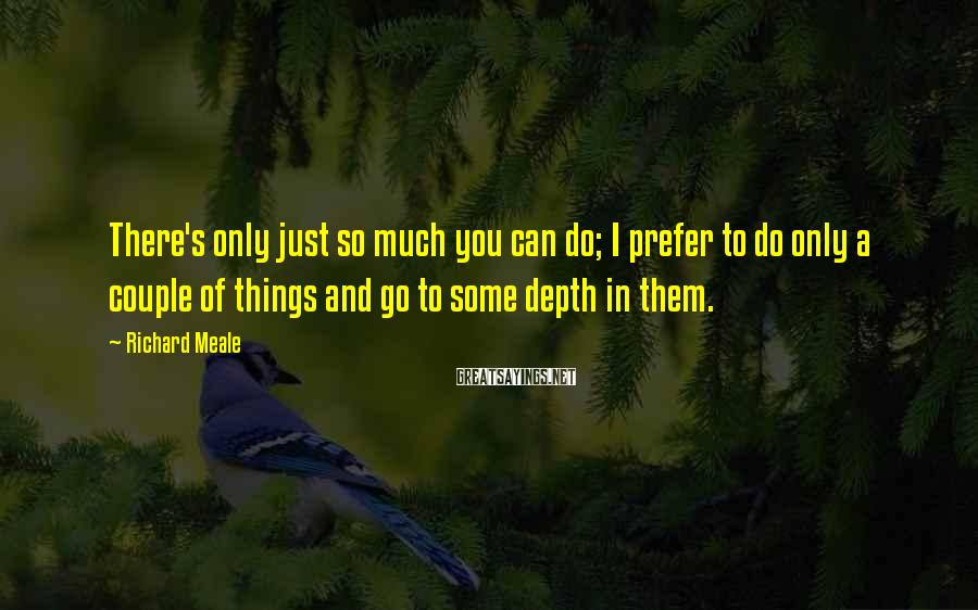 Richard Meale Sayings: There's only just so much you can do; I prefer to do only a couple
