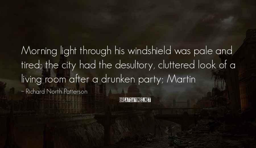 Richard North Patterson Sayings: Morning light through his windshield was pale and tired; the city had the desultory, cluttered