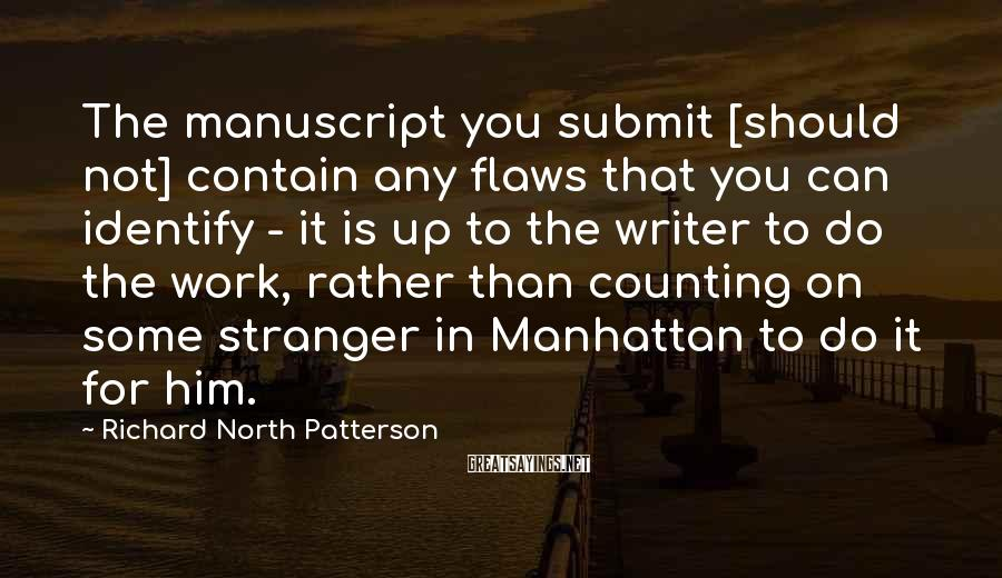 Richard North Patterson Sayings: The manuscript you submit [should not] contain any flaws that you can identify - it