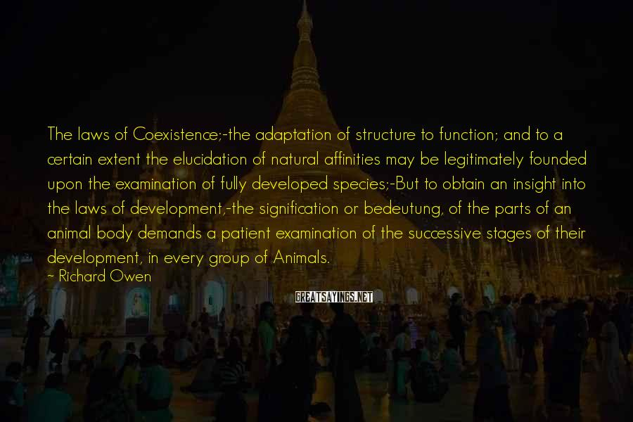 Richard Owen Sayings: The laws of Coexistence;-the adaptation of structure to function; and to a certain extent the