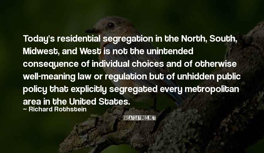 Richard Rothstein Sayings: Today's residential segregation in the North, South, Midwest, and West is not the unintended consequence