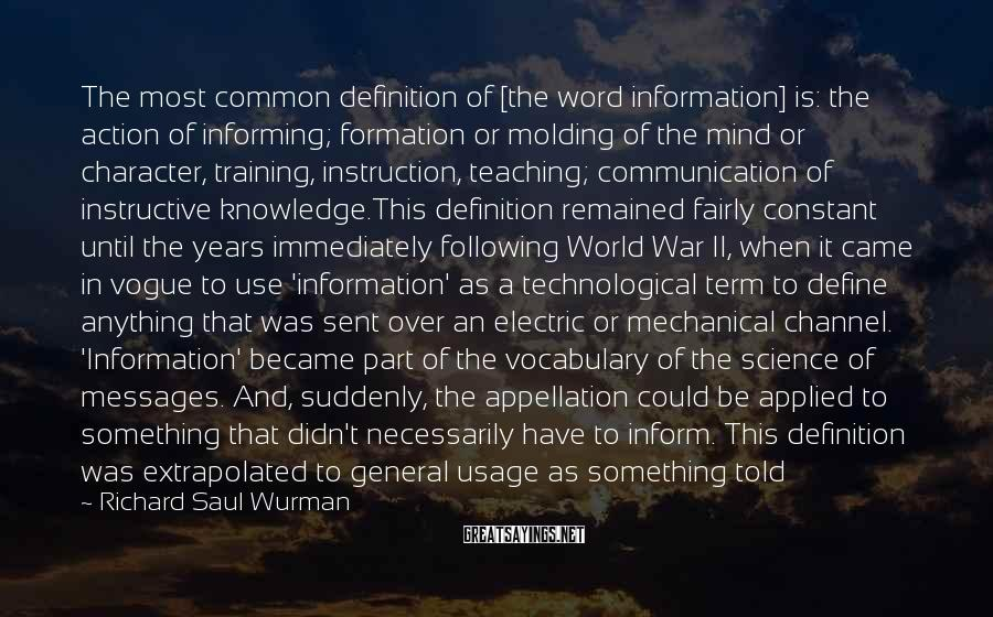Richard Saul Wurman Sayings: The most common definition of [the word information] is: the action of informing; formation or