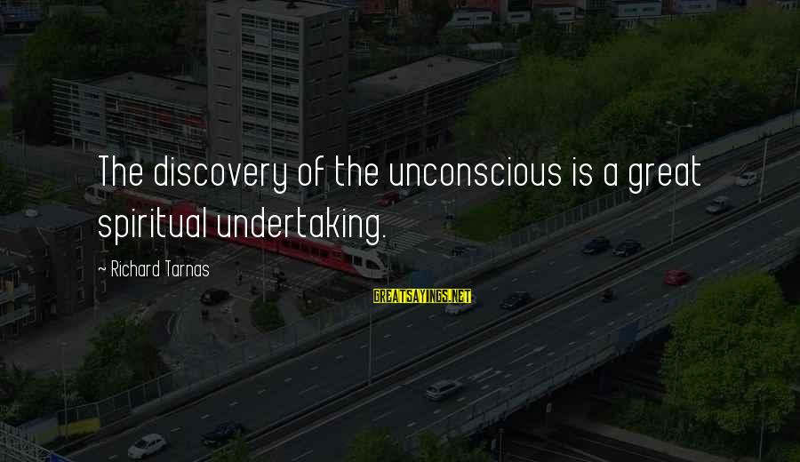 Richard Tarnas Sayings By Richard Tarnas: The discovery of the unconscious is a great spiritual undertaking.