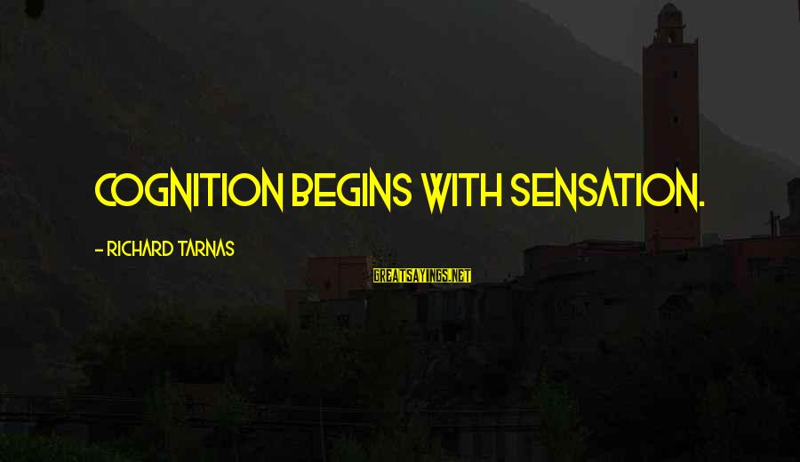 Richard Tarnas Sayings By Richard Tarnas: Cognition begins with sensation.