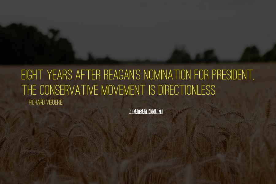 Richard Viguerie Sayings: Eight years after Reagan's nomination for president, the conservative movement is directionless