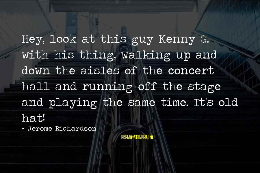 Richardson's Sayings By Jerome Richardson: Hey, look at this guy Kenny G. with his thing, walking up and down the