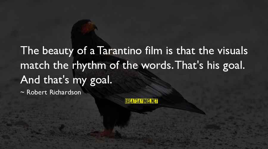 Richardson's Sayings By Robert Richardson: The beauty of a Tarantino film is that the visuals match the rhythm of the