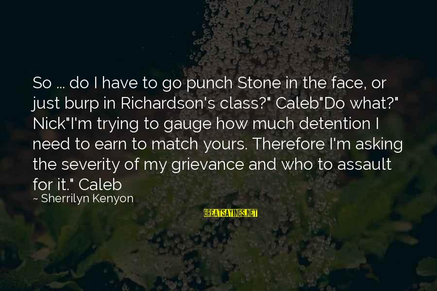 Richardson's Sayings By Sherrilyn Kenyon: So ... do I have to go punch Stone in the face, or just burp