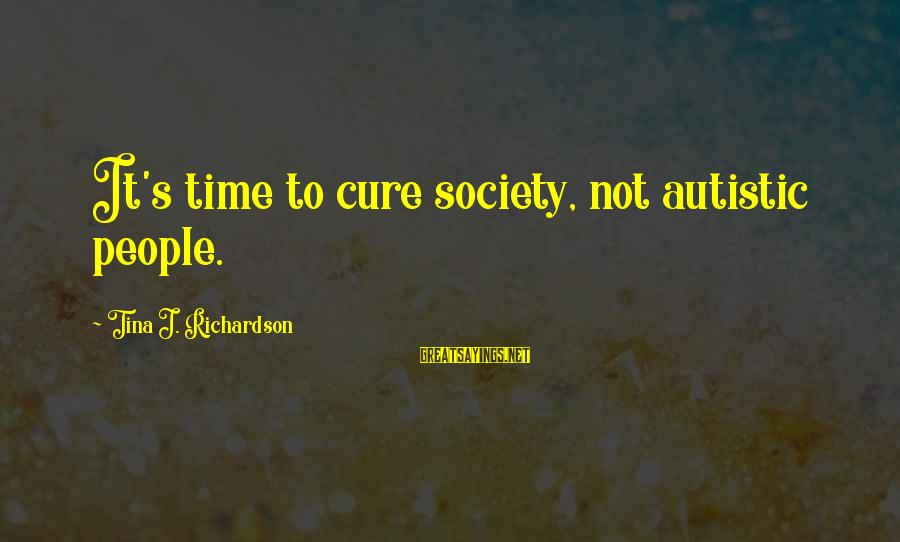 Richardson's Sayings By Tina J. Richardson: It's time to cure society, not autistic people.