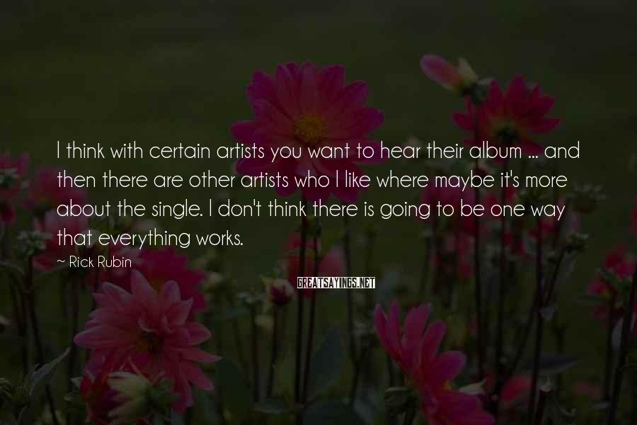Rick Rubin Sayings: I think with certain artists you want to hear their album ... and then there