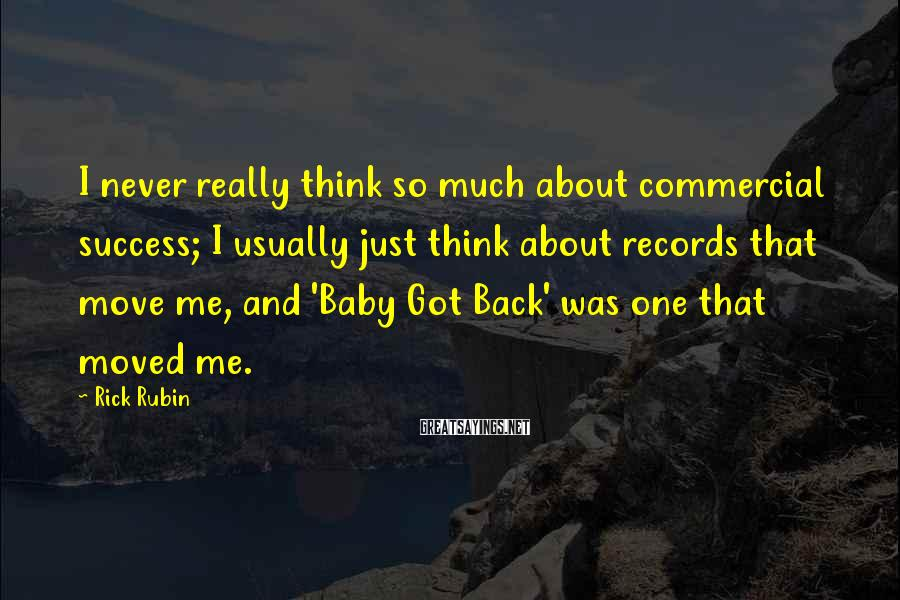 Rick Rubin Sayings: I never really think so much about commercial success; I usually just think about records