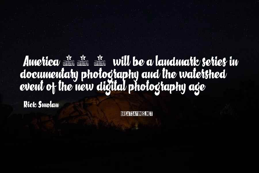 Rick Smolan Sayings: 'America 24/7' will be a landmark series in documentary photography and the watershed event of