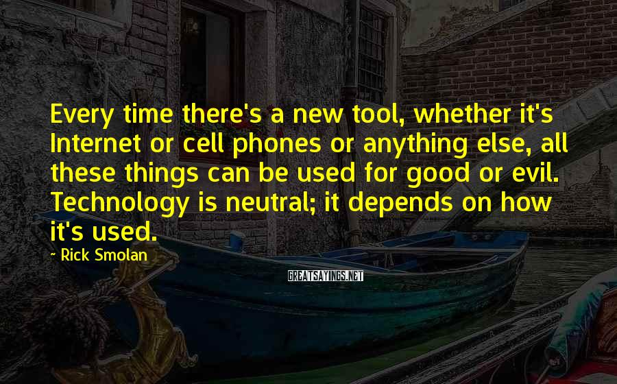 Rick Smolan Sayings: Every time there's a new tool, whether it's Internet or cell phones or anything else,