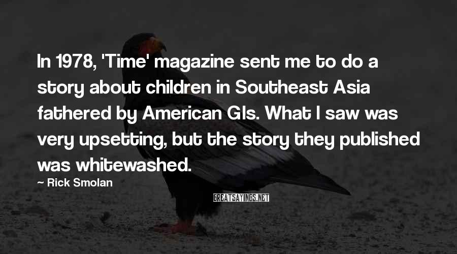 Rick Smolan Sayings: In 1978, 'Time' magazine sent me to do a story about children in Southeast Asia