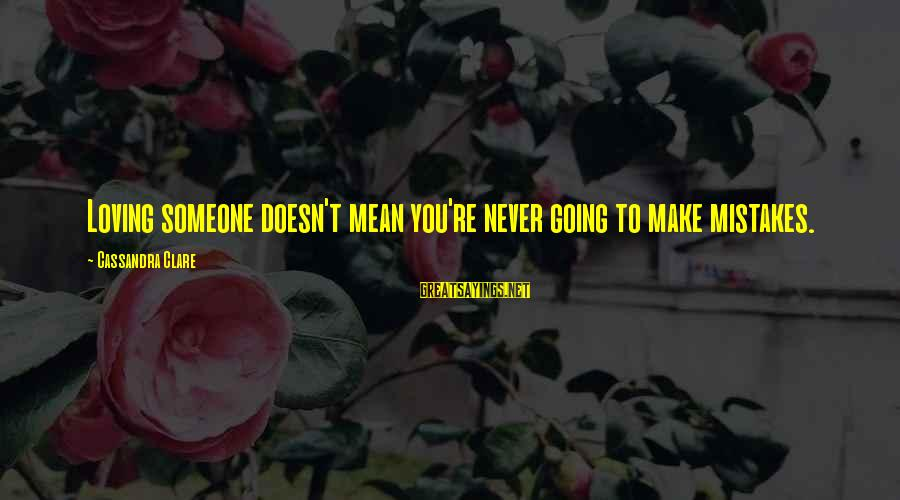 Rick Spleen Sayings By Cassandra Clare: Loving someone doesn't mean you're never going to make mistakes.