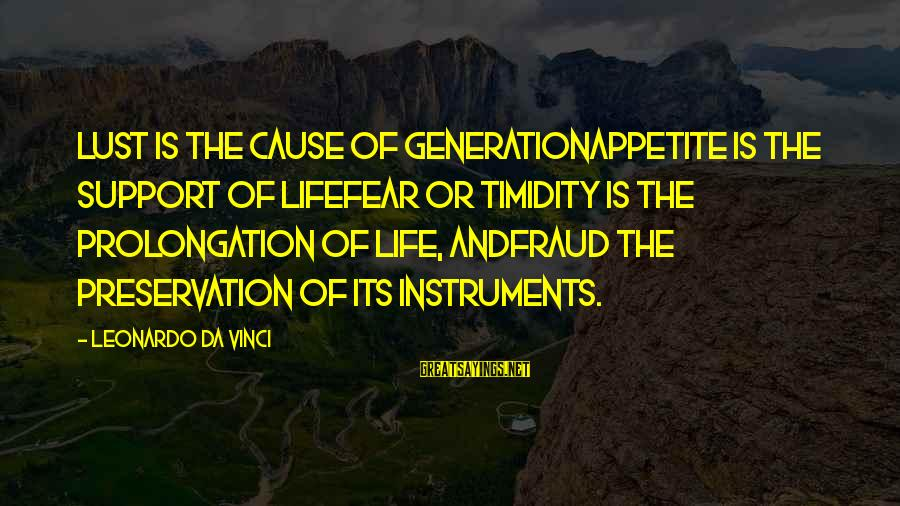 Rick Spleen Sayings By Leonardo Da Vinci: Lust is the cause of generationAppetite is the support of lifeFear or timidity is the